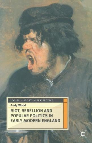 Riot, Rebellion and Popular Politics in Early Modern England - Social History in Perspective (Paperback)