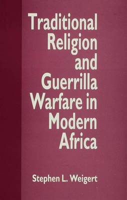 Traditional Religion and Guerrilla Warfare in Modern Africa (Hardback)