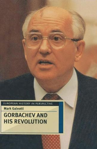 Gorbachev and his Revolution - European History in Perspective (Paperback)