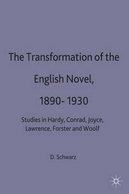 The Transformation of the English Novel, 1890-1930: Studies in Hardy, Conrad, Joyce, Lawrence, Forster and Woolf (Hardback)