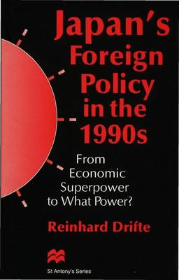 Japan's Foreign Policy in the 1990s: From Economic Superpower to What Power? - St Antony's Series (Hardback)