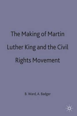 The Making of Martin Luther King and the Civil Rights Movement (Hardback)