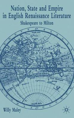 Nation, State and Empire in English Renaissance Literature: Shakespeare to Milton (Hardback)