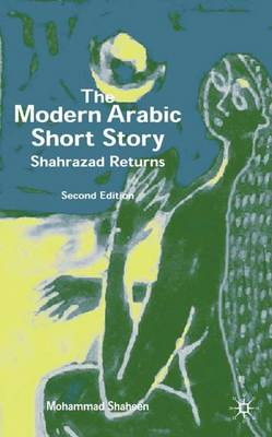 The Modern Arabic Short Story: Shahrazad Returns (Hardback)
