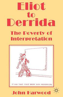 Eliot to Derrida: The Poverty of Interpretation (Paperback)