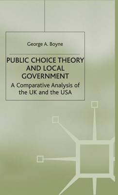 Public Choice Theory and Local Government: A Comparative Analysis of the UK and the USA (Hardback)