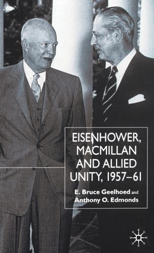 Eisenhower, Macmillan and Allied Unity, 1957-1961 (Hardback)