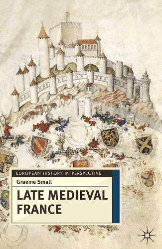 Late Medieval France - European History in Perspective (Hardback)