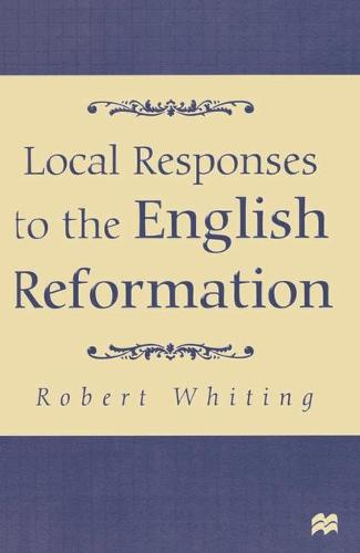 Local Responses to the English Reformation (Hardback)