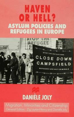 Haven or Hell?: Asylum Policies and Refugees in Europe - Migration Minorities and Citizenship (Hardback)