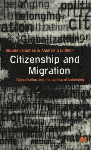 Citizenship and Migration: Globalization and the Politics of Belonging (Hardback)