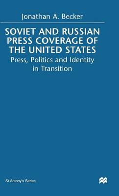 Soviet and Russian Press Coverage of the United States: Press, Politics and Identity in Transition - St Antony's Series (Hardback)