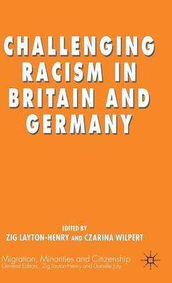 Challenging Racism in Britain and Germany - Migration Minorities and Citizenship (Hardback)