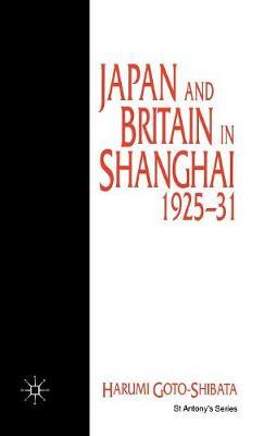 Japan and Britain in Shanghai, 1925-31 - St Antony's Series (Hardback)
