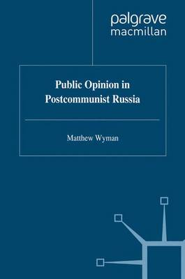 Public Opinion in Postcommunist Russia - Studies in Russian and East European History and Society (Paperback)