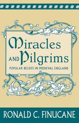 Miracles and Pilgrims: Popular Beliefs in Medieval England (Paperback)