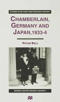 Chamberlain, Germany and Japan, 1933-4: Redefining British Strategy in an Era of Imperial Decline - Studies in Military and Strategic History (Hardback)