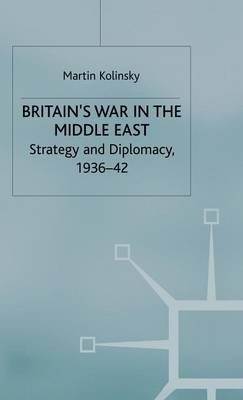 Britain's War in the Middle East: Strategy and Diplomacy, 1936-42 (Hardback)