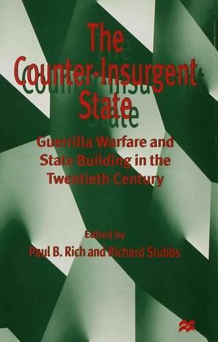 The Counter-Insurgent State: Guerrilla Warfare and State Building in the Twentieth Century (Hardback)