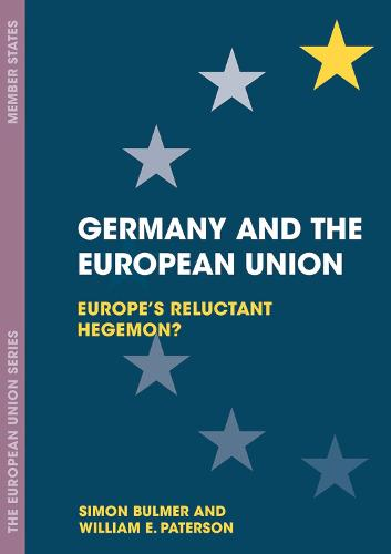 Germany and the European Union: Europe's Reluctant Hegemon? - The European Union Series (Paperback)
