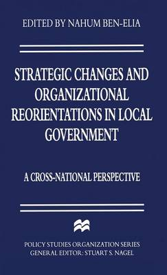 Strategic Changes and Organizational Reorientations in Local Government: A Cross-National Perspective - Policy Studies Organization Series (Hardback)