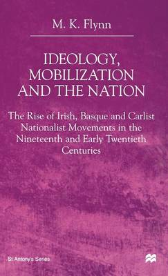 Ideology, Mobilization and the Nation 2000: The Rise of Irish, Basque and Carlist National Movements in the Nineteenth and Early Twentieth Centuries - St Antony's Series (Hardback)