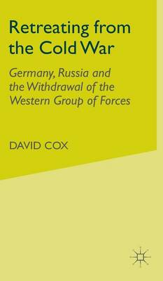 Retreating from the Cold War: Germany, Russia and the Withdrawal of the Western Group of Forces (Hardback)