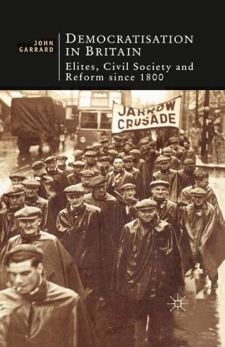 Democratisation in Britain: Elites, Civil Society and Reform Since 1800 - British Studies Series (Hardback)