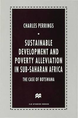 Sustainable Development and Poverty Alleviation in Sub-Saharan Africa: The Case of Botswana - ILO Studies (Hardback)