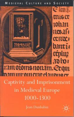 Captivity and Imprisonment in Medieval Europe, 1000-1300 - Medieval Culture and Society (Hardback)
