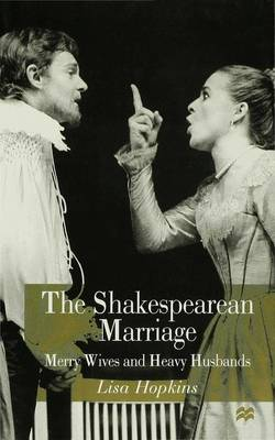The Shakespearean Marriage: Merry Wives and Heavy Husbands (Hardback)