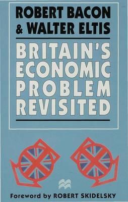 Britain's Economic Problem Revisited (Hardback)