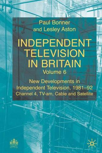 Independent Television in Britain: Independent Television in Britain New Developments in Independent Television 1981-92 Vol.6 (Hardback)