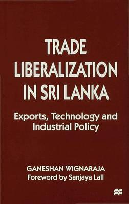 Trade Liberalisation in Sri Lanka: Exports, Technology and Industrial Policy (Hardback)