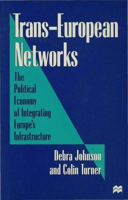 Trans-European Networks: The Political Economy of Integrating Europe's Infrastructure (Hardback)