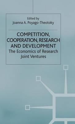 Competition, Cooperation, Research and Development: The Economics of Research Joint Ventures (Hardback)