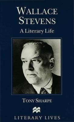 Wallace Stevens: A Literary Life - Literary Lives (Hardback)