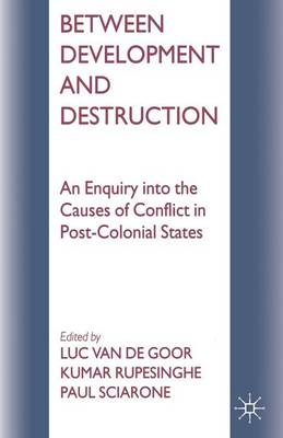 Between Development and Destruction: An Enquiry into the Causes of Conflict in Post-Colonial States (Paperback)
