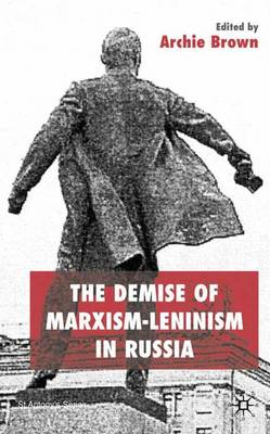 The Demise of Marxism-Leninism in Russia - St Antony's Series (Hardback)