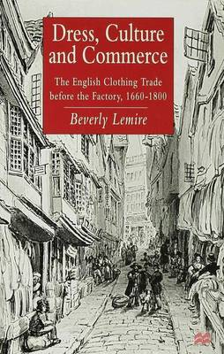Dress, Culture and Commerce: The English Clothing Trade before the Factory, 1660-1800 (Hardback)