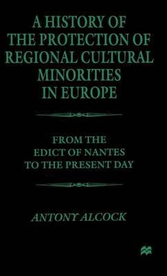 A History of the Protection of Regional Cultural Minorities in Europe: From the Edict of Nantes to the Present Day (Hardback)
