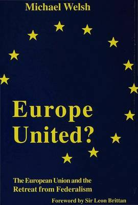 Europe United?: The European Union and the Retreat from Federalism (Hardback)