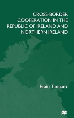 Cross-Border Cooperation in the Republic of Ireland and Northern Ireland (Hardback)