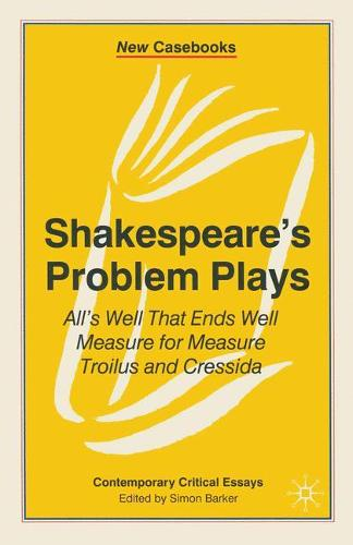 Shakespeare's Problem Plays: All's Well That Ends Well, Measure for Measure, Troilus and Cressida - New Casebooks (Paperback)