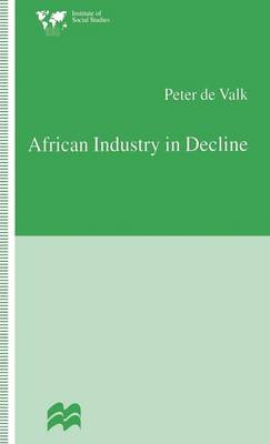 African Industry in Decline: The Case of Textiles in Tanzania in the 1980s - Institute of Social Studies, The Hague (Hardback)