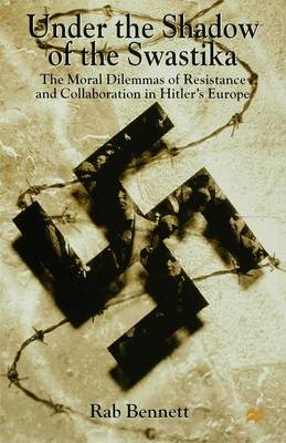 Under the Shadow of the Swastika: The Moral Dilemmas of Resistance and Collaboration in Hitler's Europe (Hardback)