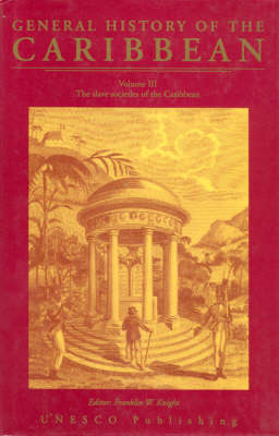 UNESCO General History of the Caribbean: General History of the Caribbean Slave Societies of the Caribbean v. 3 - General History of the Caribbean S (Hardback)