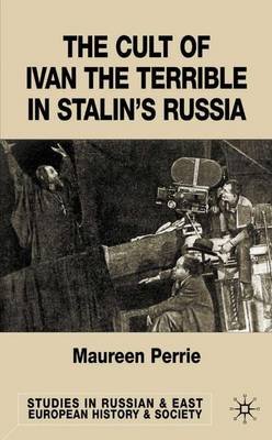 The Cult of Ivan the Terrible in Stalin's Russia - Studies in Russian and East European History and Society (Hardback)