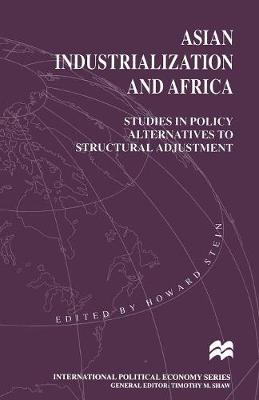 Asian Industrialization and Africa: Studies in Policy Alternatives to Structural Adjustment - International Political Economy Series (Paperback)