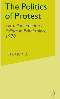 The Politics of Protest: Extra-Parliamentary Politics in Britain since 1970 (Hardback)